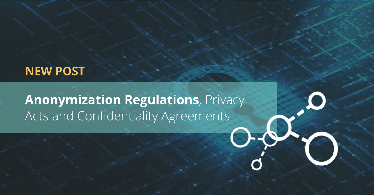 Anonymization Regulations, Privacy Acts and Confidentiality Agreements