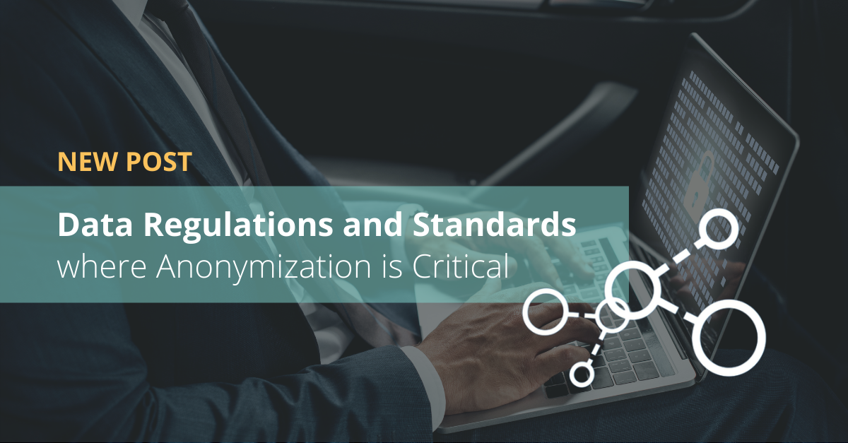 Data Regulations and Standards where Anonymization is Critical