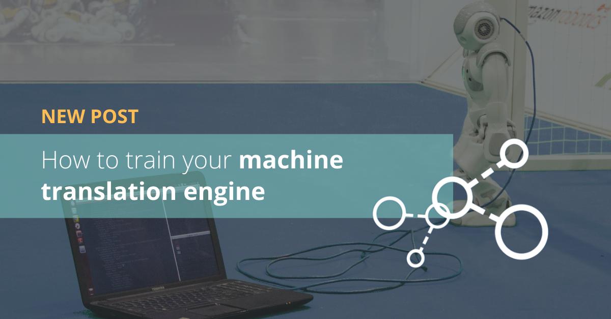 How to train your machine translation engine
